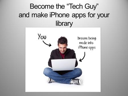 "Become the ""Tech Guy"" and make iPhone apps for your library."