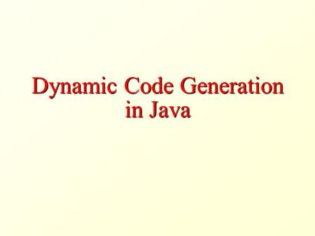 Dynamic Code Generation in Java. Class Loading Class loading is the process of transforming a byte code (e.g., a.class file) into a Java class A Java.