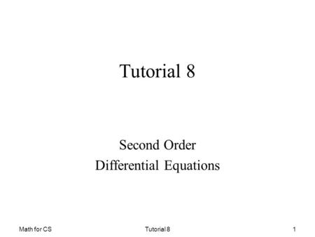 Math for CSTutorial 81 Second Order Differential Equations.