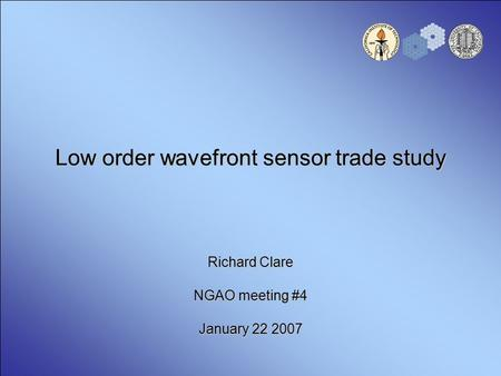 Low order wavefront sensor trade study Richard Clare NGAO meeting #4 January 22 2007.