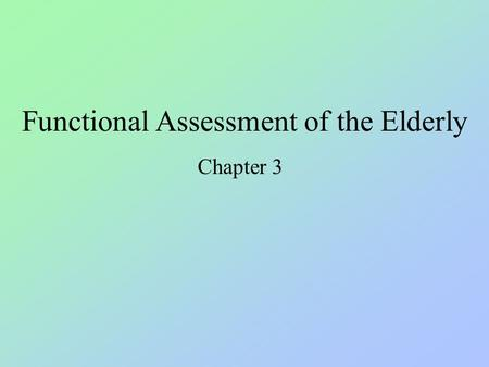Functional Assessment of the Elderly Chapter 3. Assessment of Physiological Age in Humans Physiological age depends on Physiologic competence: good to.