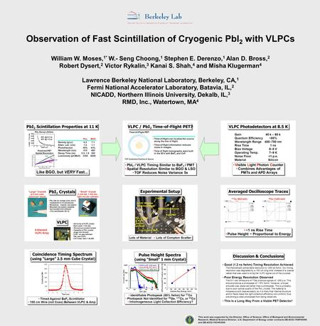 Observation of Fast Scintillation of Cryogenic PbI 2 with VLPCs William W. Moses, 1* W.- Seng Choong, 1 Stephen E. Derenzo, 1 Alan D. Bross, 2 Robert Dysert,