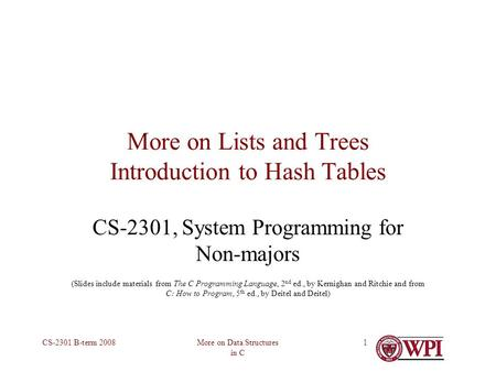 More on Data Structures in C CS-2301 B-term 20081 More on Lists and Trees Introduction to Hash Tables CS-2301, System Programming for Non-majors (Slides.