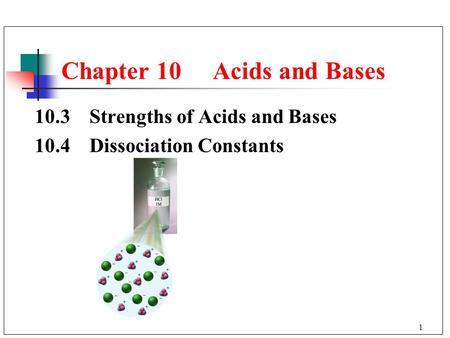 1 Chapter 10 Acids and Bases 10.3 Strengths of Acids and Bases 10.4 Dissociation Constants.