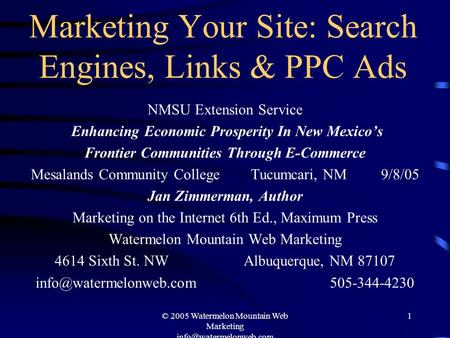 © 2005 Watermelon Mountain Web Marketing 1 Marketing Your Site: <strong>Search</strong> <strong>Engines</strong>, Links & PPC Ads NMSU Extension Service Enhancing.