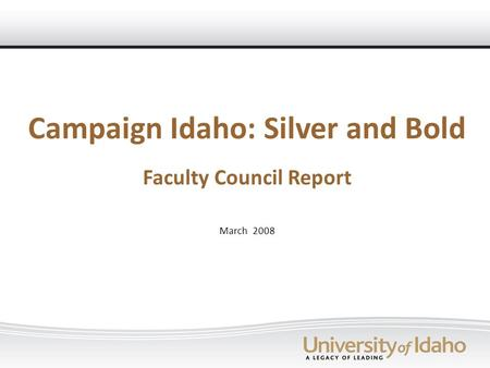 Campaign Idaho: Silver and Bold Faculty Council Report March 2008.