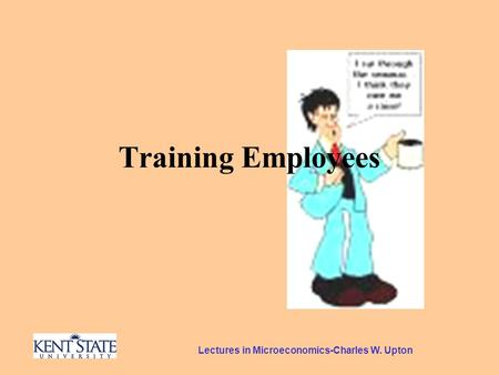 Lectures in Microeconomics-Charles W. Upton Training Employees.