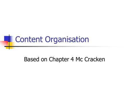 Content Organisation Based on Chapter 4 Mc Cracken.