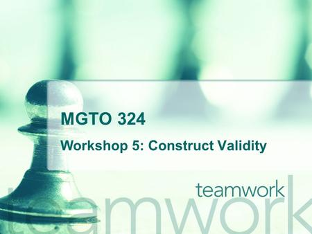 MGTO 324 Workshop 5: Construct Validity. Factor Analysis Suppose you have chosen 4 items (Q1 to Q4 from the data file provided: Q1: Gaze at me; Q2: Touch.