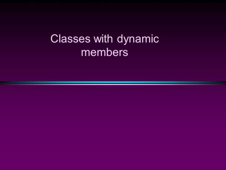 Classes with dynamic members. int x; void f() { x=10; } main() { x=0; f(); } 'Class' matters! int x; void f() { int x; x=10; } main() { x=0; f(); } class.