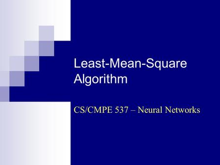 Least-Mean-Square Algorithm CS/CMPE 537 – Neural Networks.
