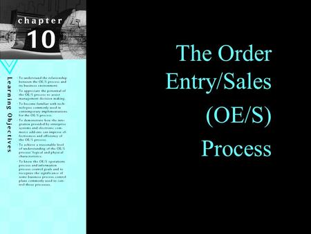 1 The Order Entry/Sales (OE/S) Process. Learning Objectives Understand relationship between the OE/S process and its business environment Appreciate the.