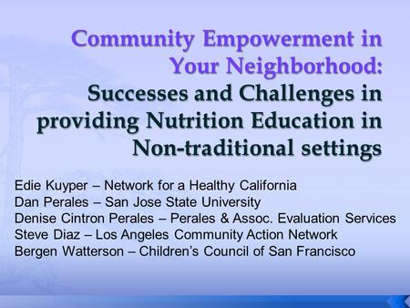 Edie Kuyper – Network for a Healthy California Dan Perales – San Jose State University Denise Cintron Perales – Perales & Assoc. Evaluation Services Steve.