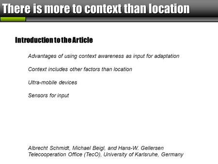 There is more to context than location Introduction to the Article Advantages of using context awareness as input for adaptation Context includes other.
