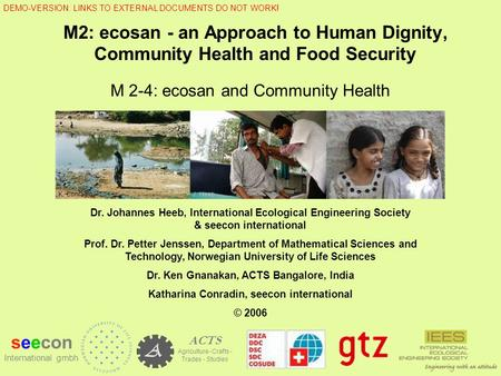 M2: ecosan - an Approach to Human Dignity, Community Health and Food Security M 2-4: ecosan and Community Health seecon International gmbh ACTS Agriculture.