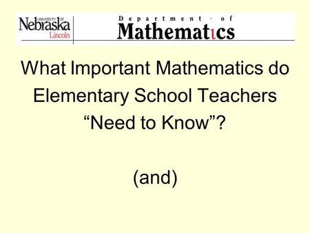 "What Important <strong>Mathematics</strong> do Elementary School Teachers ""Need to Know""? (and)"
