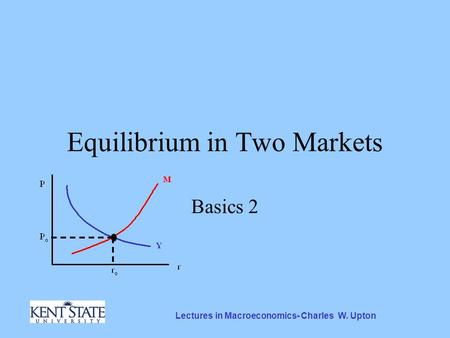 Lectures in Macroeconomics- Charles W. Upton Equilibrium in Two Markets Basics 2.