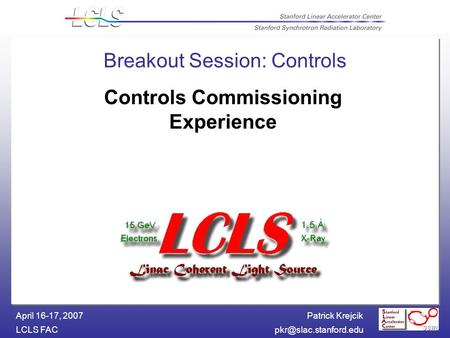 Patrick Krejcik LCLS April 16-17, 2007 Breakout Session: Controls Controls Commissioning Experience.