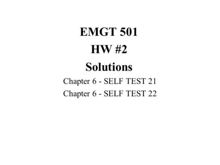 EMGT 501 HW #2 Solutions Chapter 6 - SELF TEST 21 Chapter 6 - SELF TEST 22.