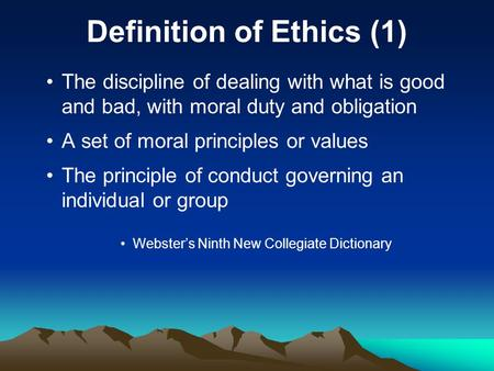 Definition of Ethics (1) The discipline of dealing with what is good and bad, with moral duty and obligation A set of moral principles or values The principle.