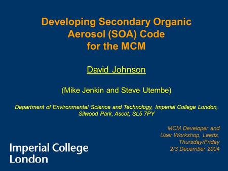 Developing Secondary Organic Aerosol (SOA) Code for the MCM David Johnson (Mike Jenkin and Steve Utembe) Department of Environmental Science and Technology,