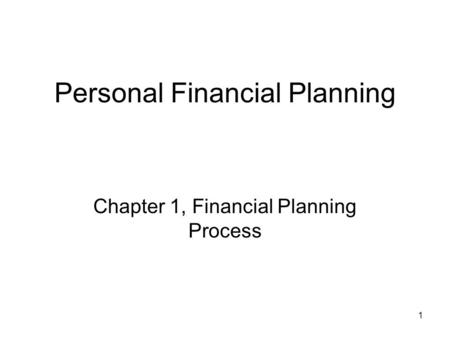 1 Personal Financial Planning Chapter 1, Financial Planning Process.