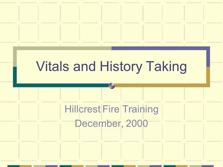 Vitals and History Taking Hillcrest Fire Training December, 2000.