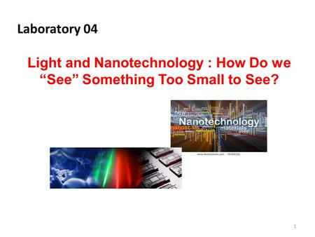 "Light and Nanotechnology : How Do we ""See"" Something Too Small to See?"