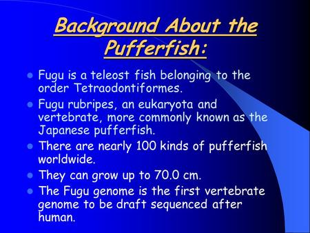 Background About the Pufferfish: Fugu is a teleost fish belonging to the order Tetraodontiformes. Fugu rubripes, an eukaryota and vertebrate, more commonly.