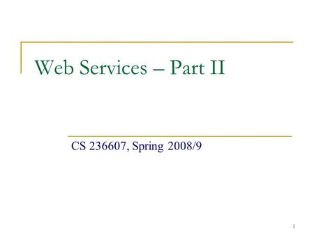1 Web Services – Part II CS 236607, Spring 2008/9.