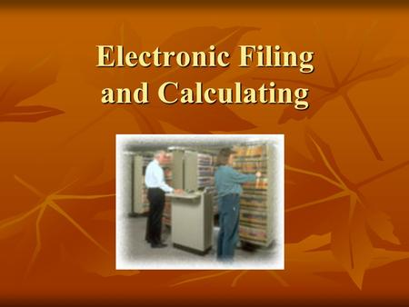 Electronic Filing and Calculating. Arranging Records Other filing methods used in an office consists of filing by subject, numeric, and geographic methods.