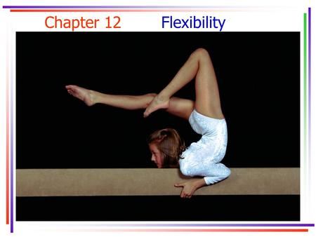 Chapter 12Flexibility. Key Concepts ballistic stretching contract-relax (CR) contract-relax with agonist-contraction (CRAC)contract-relax with agonist-contraction.