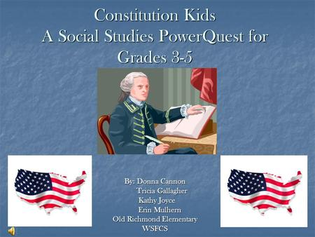 Constitution Kids A Social Studies PowerQuest for Grades 3-5 By: Donna Cannon Tricia Gallagher Tricia Gallagher Kathy Joyce Kathy Joyce Erin Mulhern Erin.