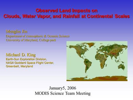 Menglin Jin Department of Atmospheric & Oceanic Science University of Maryland, College park Observed Land Impacts on Clouds, Water Vapor, and Rainfall.