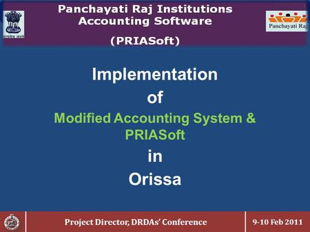 Project Director, DRDAs' Conference 9-10 Feb 2011 Implementation of Modified Accounting System & PRIASoft in Orissa.