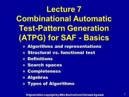 1 Lecture 7 Combinational Automatic Test-Pattern Generation (ATPG) for SAF - Basics n Algorithms and representations n Structural vs. functional test n.