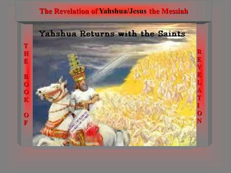 THEBOOKOF REVELATION The Revelation of the Messiah The Revelation of Yahshua/Jesus the Messiah Can we know the time of the LORD'S Return? Special note.