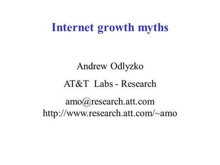 Internet growth myths Andrew Odlyzko AT&T Labs - Research