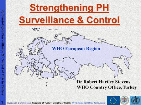 Epidemiological Surveillance & Control of CDs in Turkey European Commission. Republic of Turkey, Ministry of Health. WHO Regional Office for Europe 1 Strengthening.