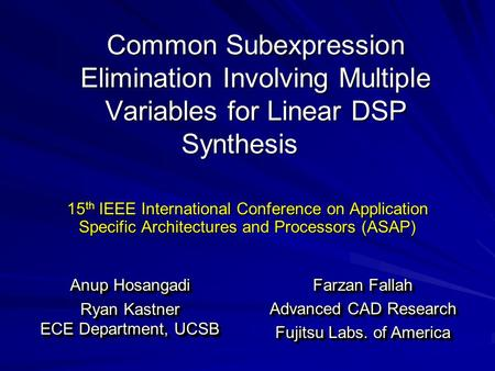 Common Subexpression Elimination Involving Multiple Variables for Linear DSP Synthesis 15 th IEEE International Conference on Application Specific Architectures.