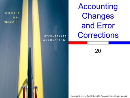 Copyright © 2007 by The McGraw-Hill Companies, Inc. All rights reserved. Accounting Changes and Error Corrections 20 Insert Book Cover Picture.