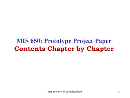 MIS 650: Prototype Project Paper1 MIS 650: Prototype Project Paper Contents Chapter by Chapter.