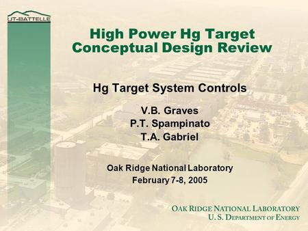 High Power Hg Target Conceptual Design Review Hg Target System Controls V.B. Graves P.T. Spampinato T.A. Gabriel Oak Ridge National Laboratory February.