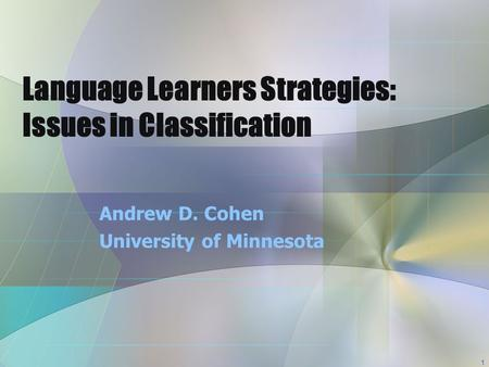 1 Language Learners Strategies: Issues in Classification Andrew D. Cohen University of Minnesota.