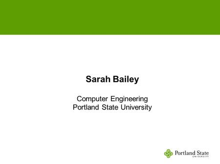 Sarah Bailey Computer Engineering Portland State University.
