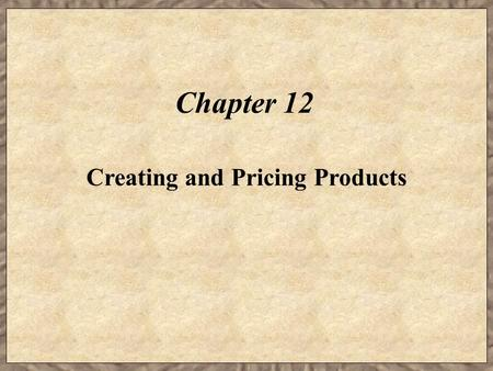 Chapter 12 Creating and Pricing Products. Learning Objectives  Identify factors that affect a target market.  Identify steps to create new products.