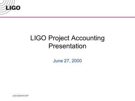 LIGO-G000161-00-P LIGO Project Accounting Presentation June 27, 2000.