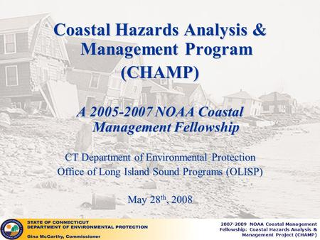 2007-2009 NOAA Coastal Management Fellowship: Coastal Hazards Analysis & Management Project (CHAMP) Coastal Hazards Analysis & Management Program (CHAMP)
