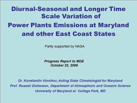 1 Progress Report to MDE October 22, 2009 Dr. Konstantin Vinnikov, Acting State Climatologist for Maryland Prof. Russell Dickerson, Department of Atmospheric.