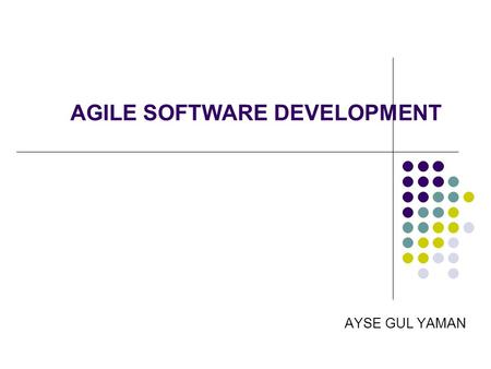 AGILE SOFTWARE DEVELOPMENT AYSE GUL YAMAN. Outline Traditional approach Agile Software Development Agile Values Agile Principles Limitations of Agile.